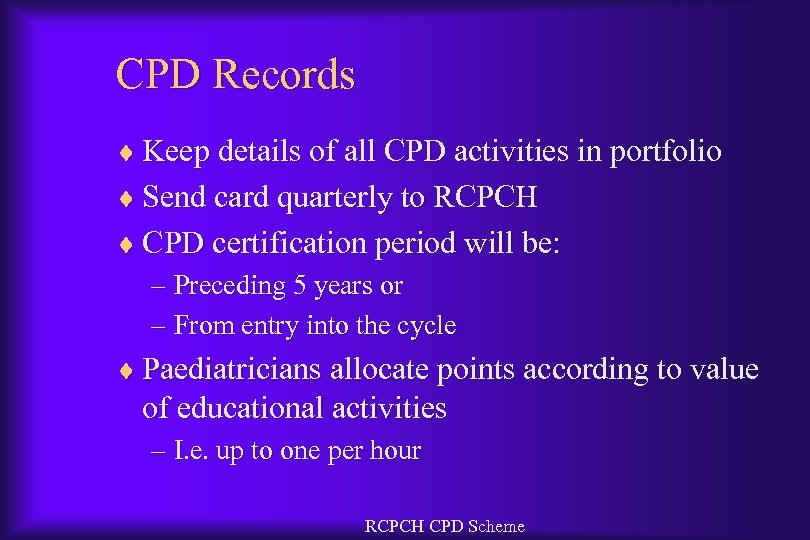 CPD Records ¨ Keep details of all CPD activities in portfolio ¨ Send card