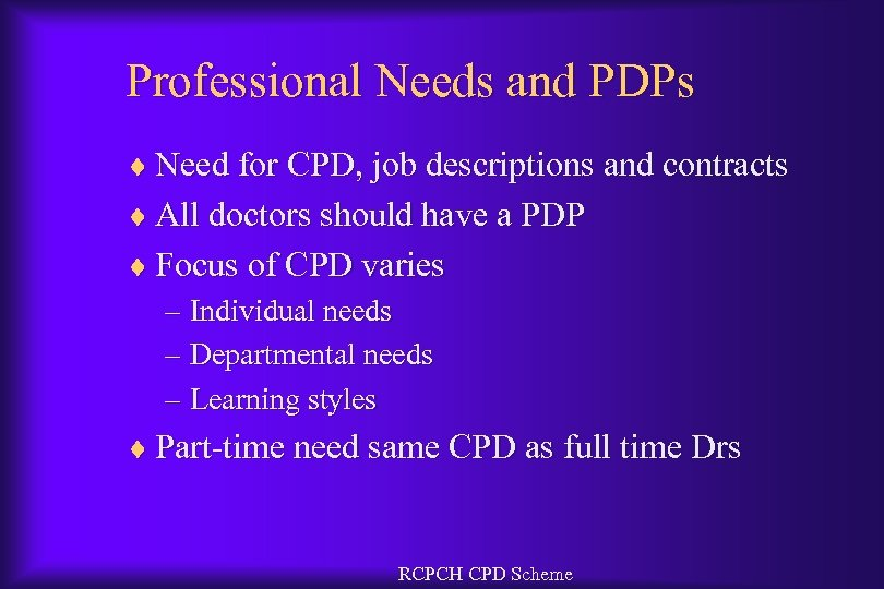 Professional Needs and PDPs ¨ Need for CPD, job descriptions and contracts ¨ All