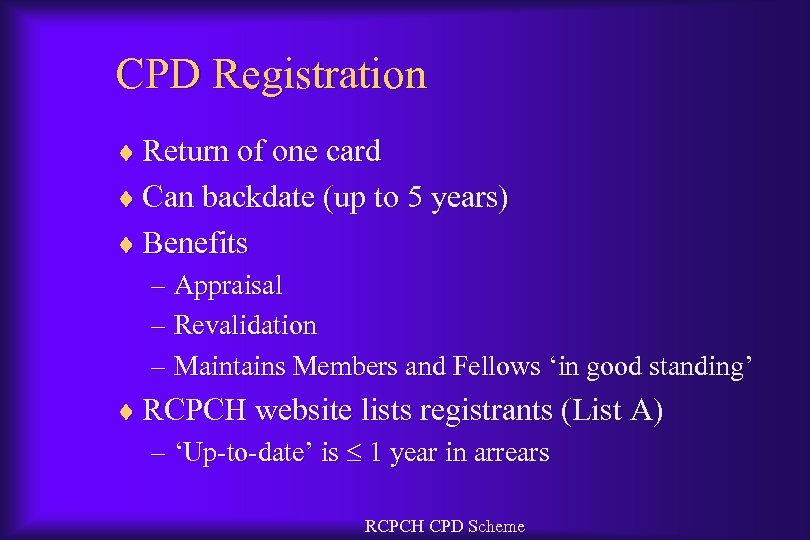 CPD Registration ¨ Return of one card ¨ Can backdate (up to 5 years)
