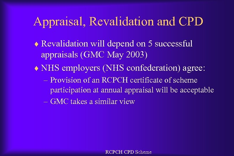 Appraisal, Revalidation and CPD ¨ Revalidation will depend on 5 successful appraisals (GMC May