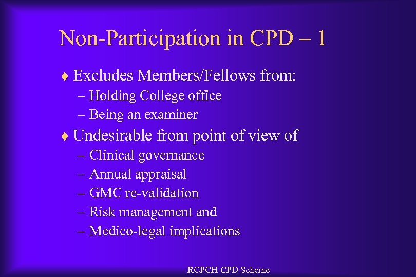 Non-Participation in CPD – 1 ¨ Excludes Members/Fellows from: – Holding College office –