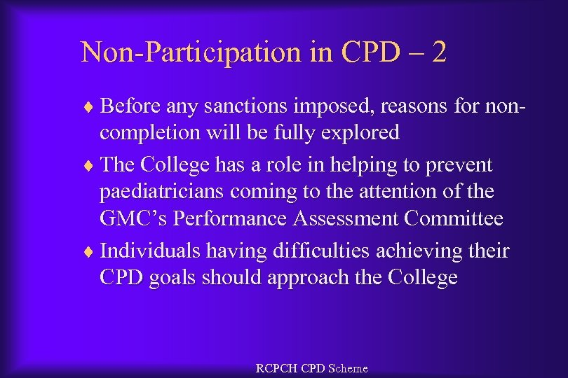 Non-Participation in CPD – 2 ¨ Before any sanctions imposed, reasons for non- completion