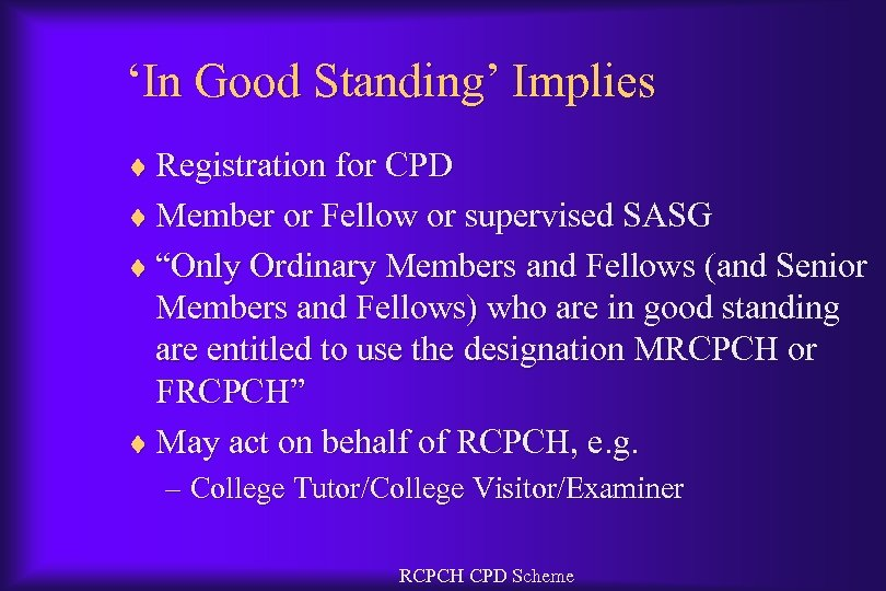 'In Good Standing' Implies ¨ Registration for CPD ¨ Member or Fellow or supervised