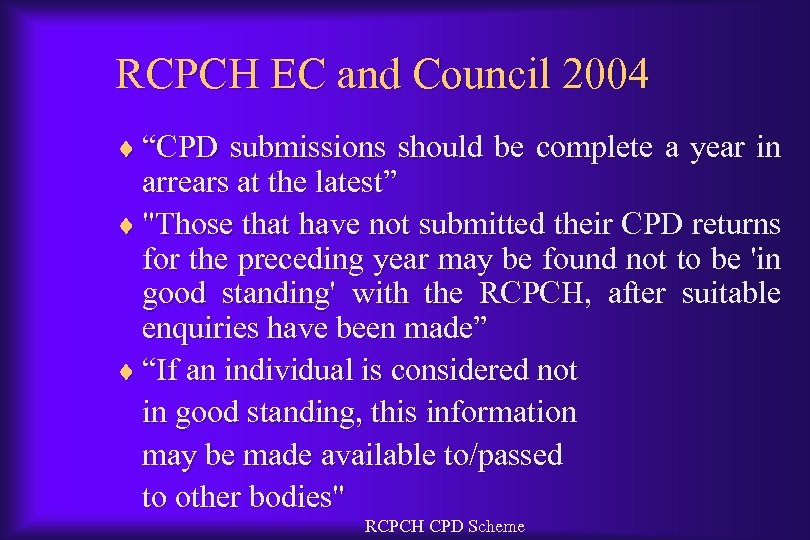 "RCPCH EC and Council 2004 ¨ ""CPD submissions should be complete a year in"