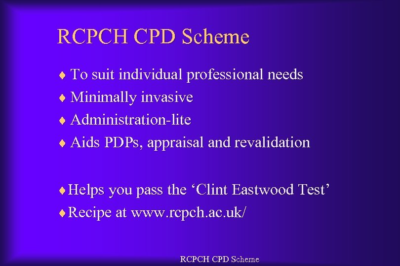 RCPCH CPD Scheme ¨ To suit individual professional needs ¨ Minimally invasive ¨ Administration-lite