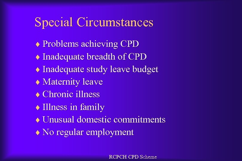 Special Circumstances ¨ Problems achieving CPD ¨ Inadequate breadth of CPD ¨ Inadequate study