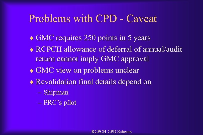 Problems with CPD - Caveat ¨ GMC requires 250 points in 5 years ¨