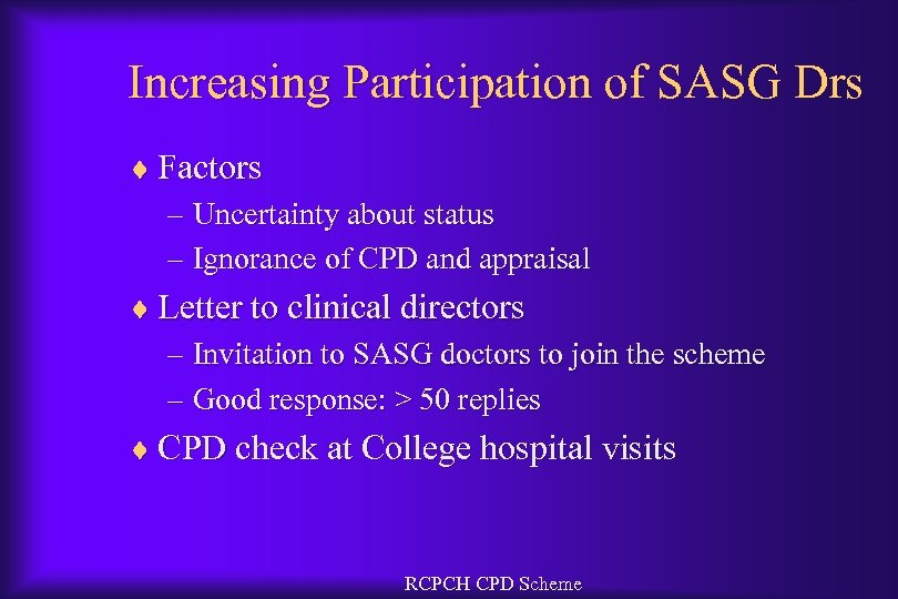 Increasing Participation of SASG Drs ¨ Factors – Uncertainty about status – Ignorance of