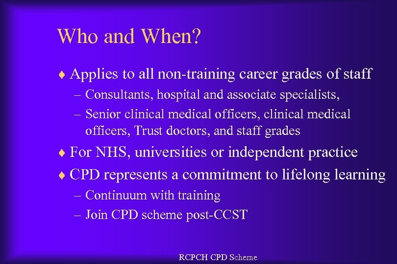 Who and When? ¨ Applies to all non-training career grades of staff – Consultants,