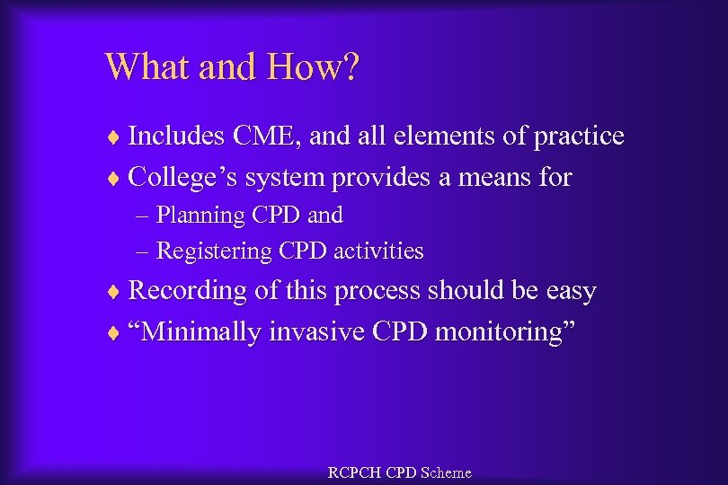 What and How? ¨ Includes CME, and all elements of practice ¨ College's system