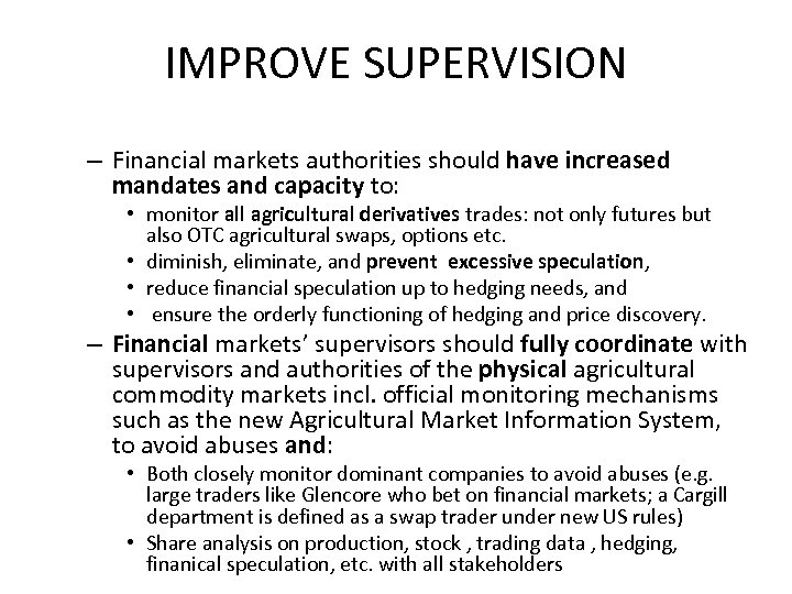 IMPROVE SUPERVISION – Financial markets authorities should have increased mandates and capacity to: •