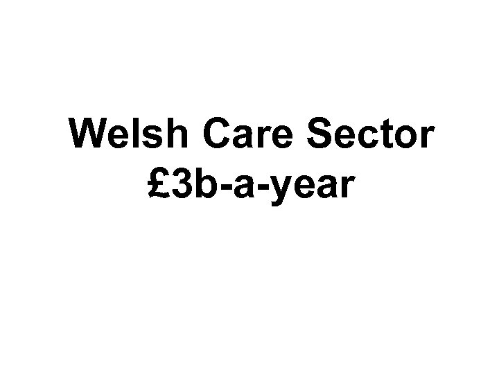 Welsh Care Sector £ 3 b-a-year