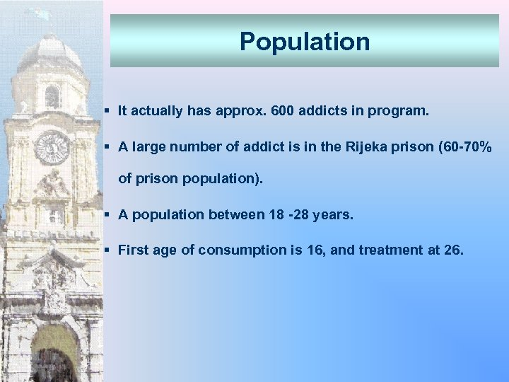 Population § It actually has approx. 600 addicts in program. § A large number