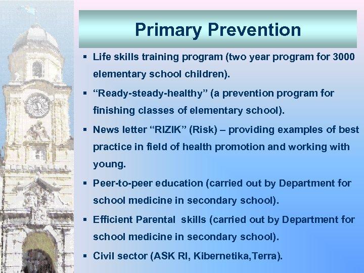 Primary Prevention § Life skills training program (two year program for 3000 elementary school