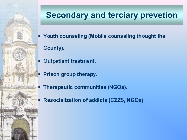Secondary and terciary prevetion § Youth counseling (Mobile counseling thought the County). § Outpatient