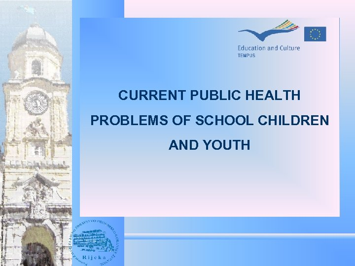 CURRENT PUBLIC HEALTH PROBLEMS OF SCHOOL CHILDREN AND YOUTH
