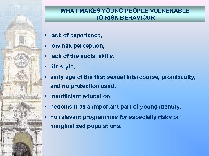 WHAT MAKES YOUNG PEOPLE VULNERABLE TO RISK BEHAVIOUR § lack of experience, § low
