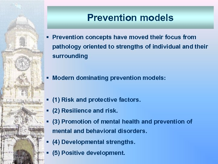 Prevention models § Prevention concepts have moved their focus from pathology oriented to strengths