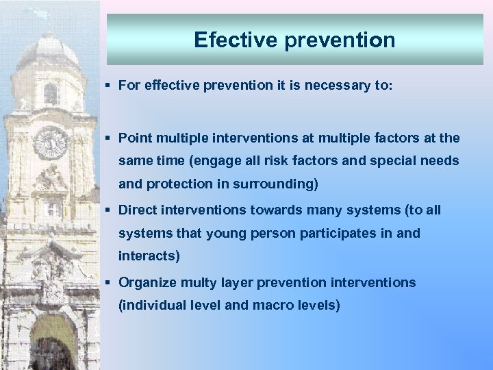 Efective prevention § For effective prevention it is necessary to: § Point multiple interventions