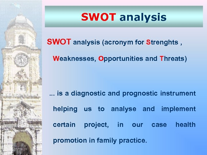 SWOT analysis (acronym for Strenghts , Weaknesses, Opportunities and Threats) . . . is