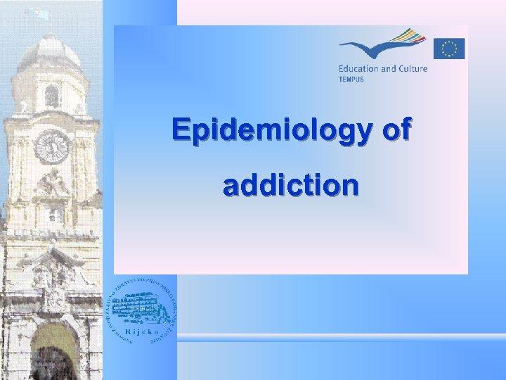 Epidemiology of addiction