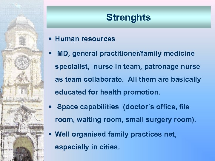 Strenghts § Human resources § MD, general practitioner/family medicine specialist, nurse in team, patronage