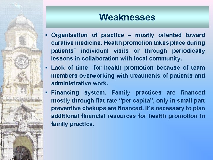 Weaknesses § Organisation of practice – mostly oriented toward curative medicine. Health promotion takes