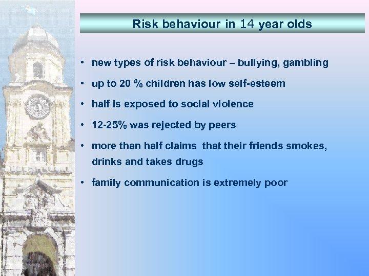 Risk behaviour in 14 year olds • new types of risk behaviour – bullying,