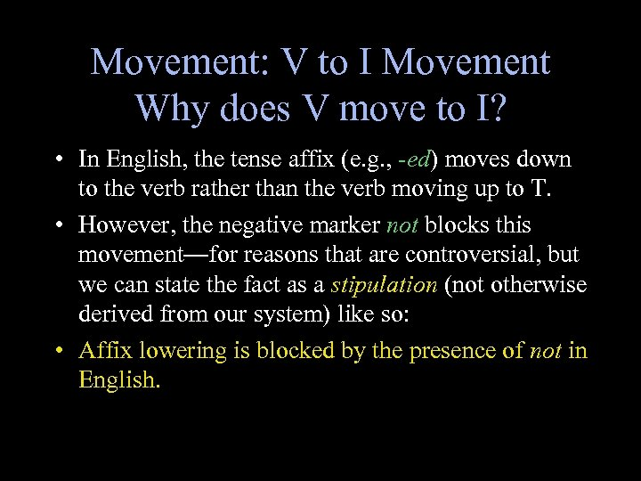 Movement: V to I Movement Why does V move to I? • In English,