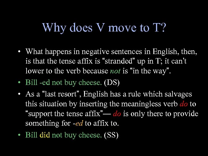 Why does V move to T? • What happens in negative sentences in English,