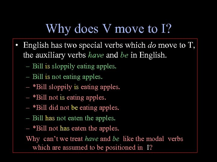 Why does V move to I? • English has two special verbs which do