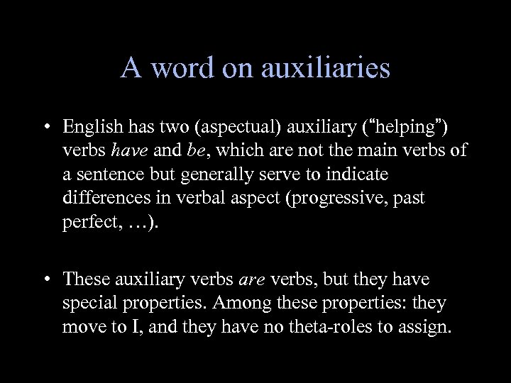 """A word on auxiliaries • English has two (aspectual) auxiliary (""""helping"""") verbs have and"""