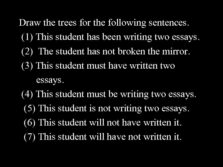 Draw the trees for the following sentences. (1) This student has been writing two
