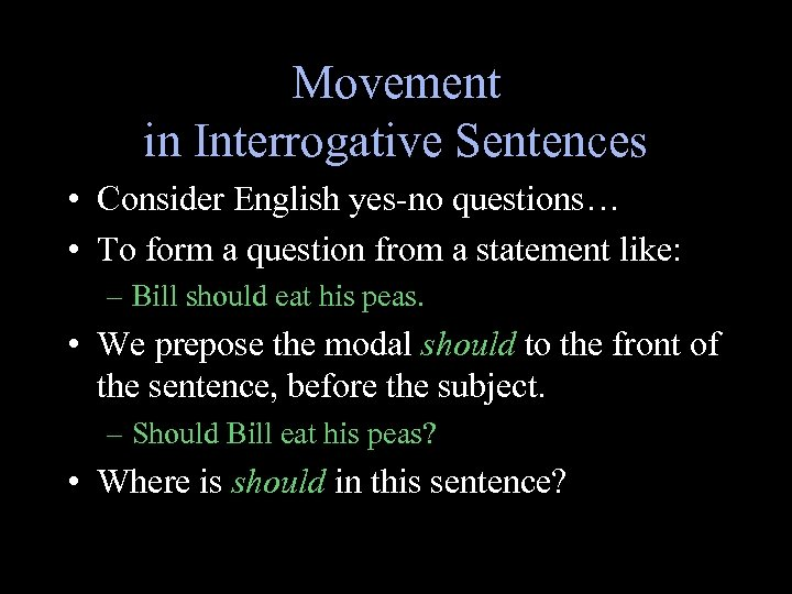 Movement in Interrogative Sentences • Consider English yes-no questions… • To form a question