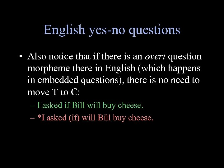 English yes-no questions • Also notice that if there is an overt question morpheme