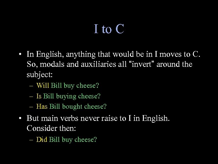 I to C • In English, anything that would be in I moves to