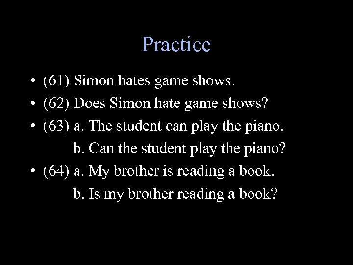 Practice • (61) Simon hates game shows. • (62) Does Simon hate game shows?