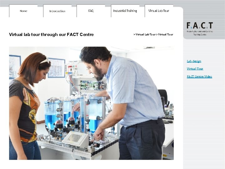 Virtual lab tour through our FACT Centre > Virtual Lab Tour > Virtual Tour