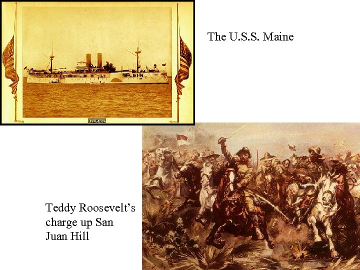 The U. S. S. Maine Teddy Roosevelt's charge up San Juan Hill