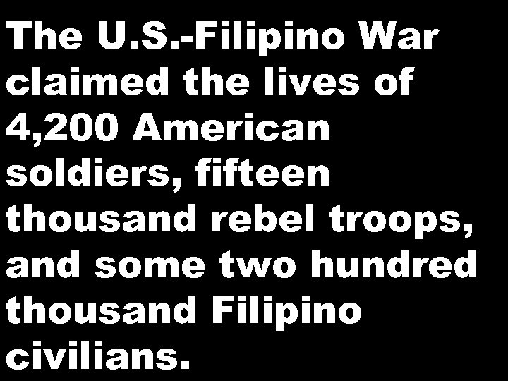 The U. S. -Filipino War claimed the lives of 4, 200 American soldiers, fifteen