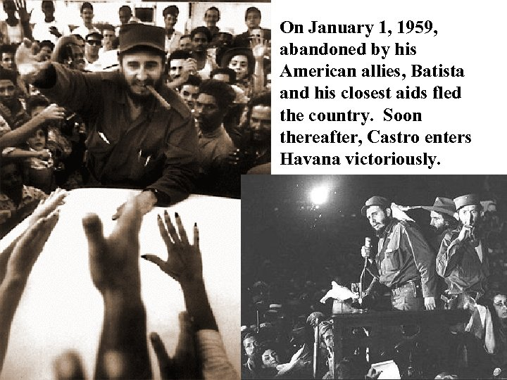 On January 1, 1959, abandoned by his American allies, Batista and his closest aids