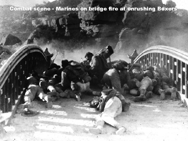 Combat scene - Marines on bridge fire at onrushing Boxers