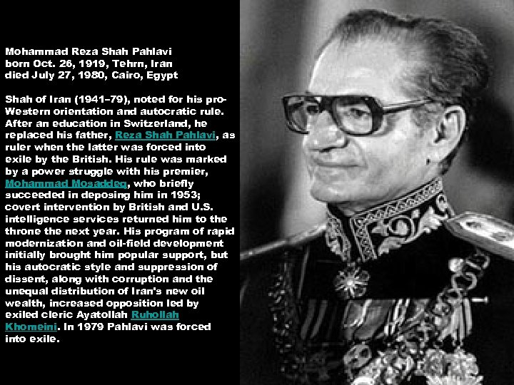 Mohammad Reza Shah Pahlavi born Oct. 26, 1919, Tehrn, Iran died July 27, 1980,