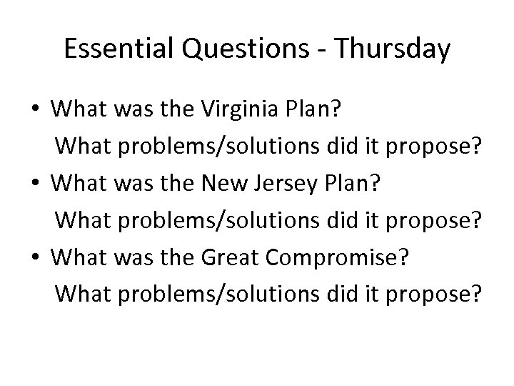 Essential Questions - Thursday • What was the Virginia Plan? What problems/solutions did it