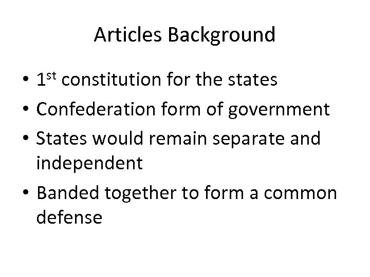 Articles Background • 1 st constitution for the states • Confederation form of government