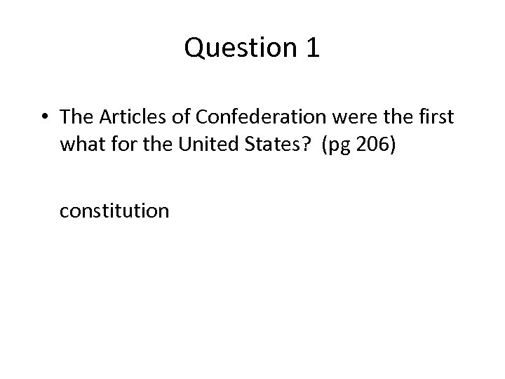 Question 1 • The Articles of Confederation were the first what for the United