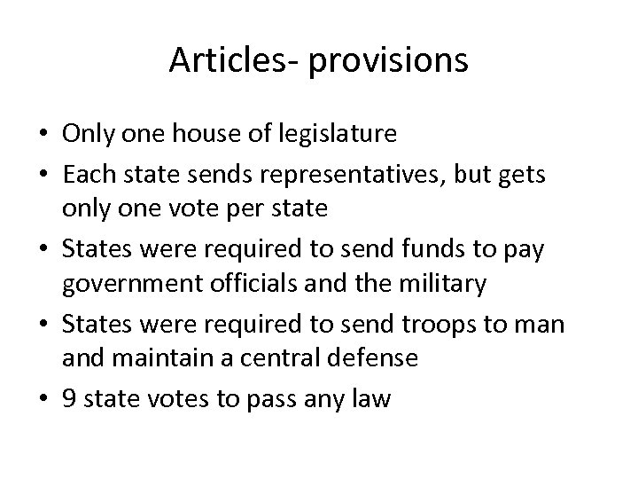 Articles- provisions • Only one house of legislature • Each state sends representatives, but