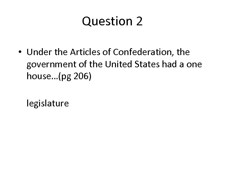 Question 2 • Under the Articles of Confederation, the government of the United States