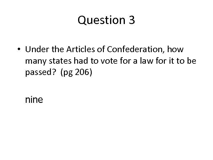 Question 3 • Under the Articles of Confederation, how many states had to vote