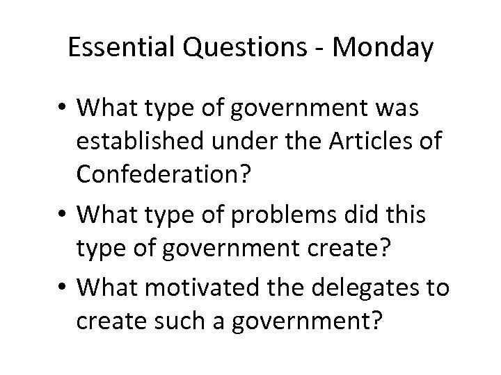 Essential Questions - Monday • What type of government was established under the Articles
